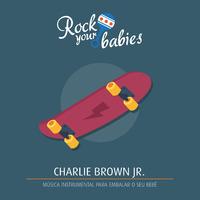 Rock Your Babies: Charlie Brown Jr.