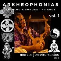 Arkheophonias, Antologia Sonora 40 Anos, Vol. I