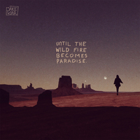 Until the Wild Fire Becomes Paradise