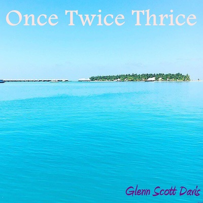 ONErpm: Once Twice Thrice by Glenn Scott Davis | Music