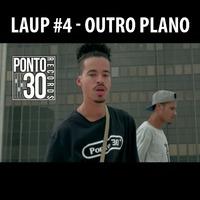 Laup #4 - Outro Plano