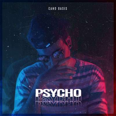 ONErpm: Psycho by Cano Oasis | Music Distribution to iTunes