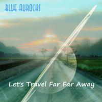 Let's Travel Far Far Away