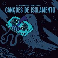 Nightbird Apresenta: Canções de Isolamento
