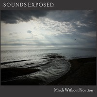 Sounds Exposed, Minds Without Frontiers