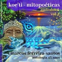 Koe'ti Mitopoéticas - Antologia Sonora 45 Anos - Vol. 1