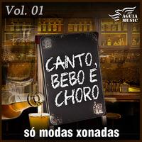 Canto, Bebo e Choro: Só Modas Chonadas, Vol. 1