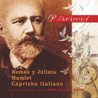 P. Tchaikovsky: Romeo y Julieta, Hamlet y Capricho Italiano