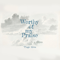 Worthy of My Praise